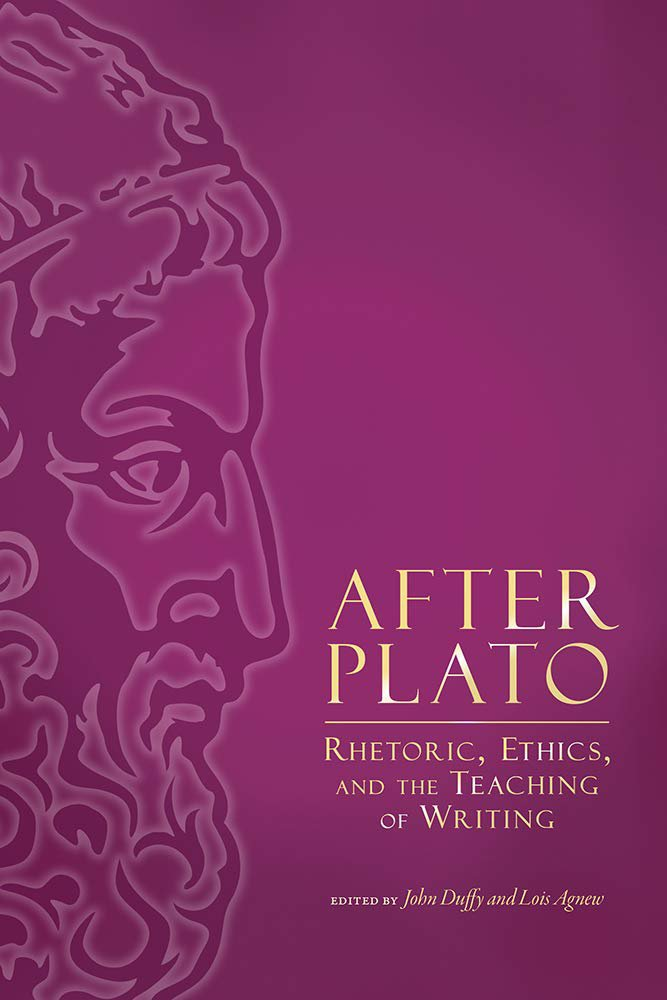 After Plato Rhetoric, Ethics, and the Teaching of Writing