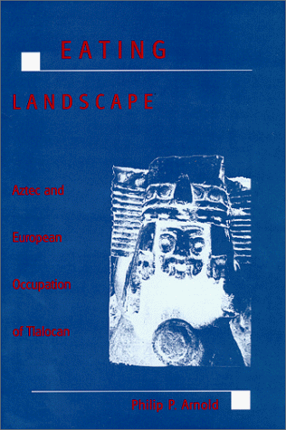 Eating Landscape: Aztec and European Occupation of Tlalocan