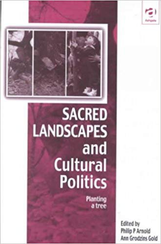 Sacred Landscapes and Cultural Politics: Planting a Tree (Vitality of Indigenous Religions)