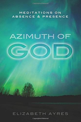 Azimuth of God: Meditations on Absence & Presence