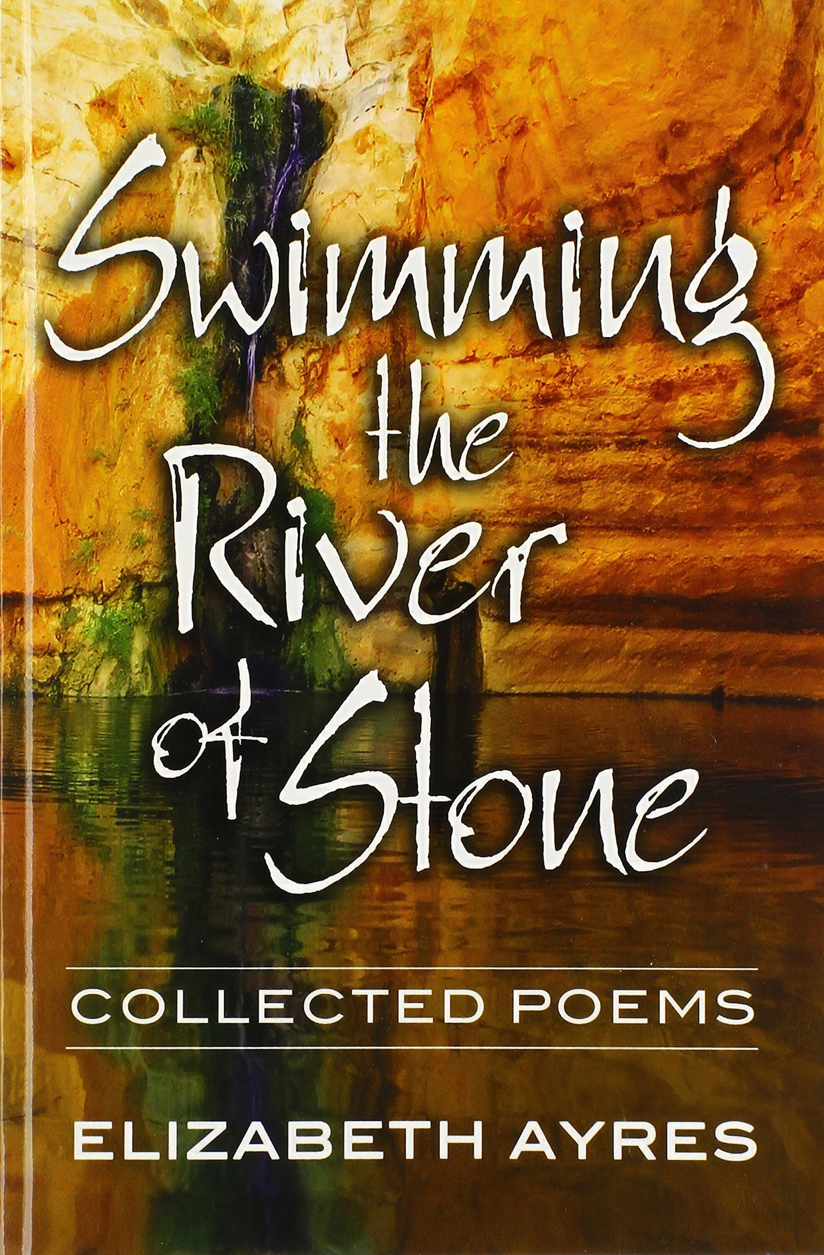 Swimming the River of Stone: Collected Poems