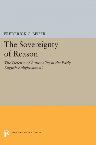 The Sovereignty of Reason: The Defense of Rationality in the Early English Enlightenment