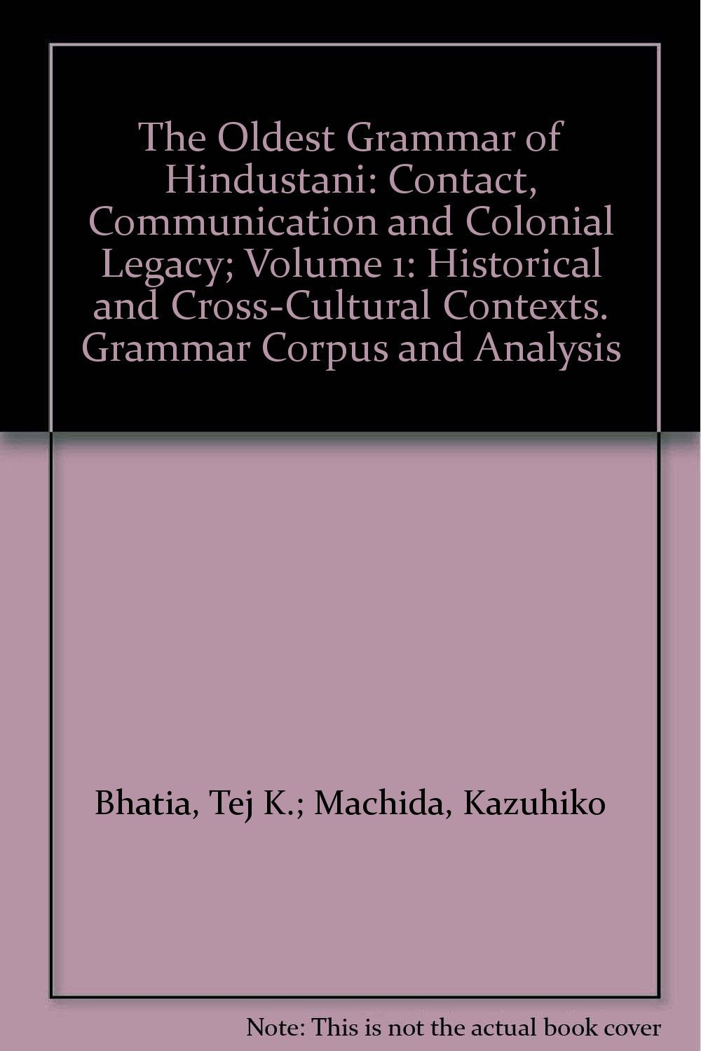 The Oldest Grammar of Hindustani: Contact, Communication and Colonial Legacy; Volume 1: Historical and Cross-Cultural Contexts. Grammar Corpus and Analysis