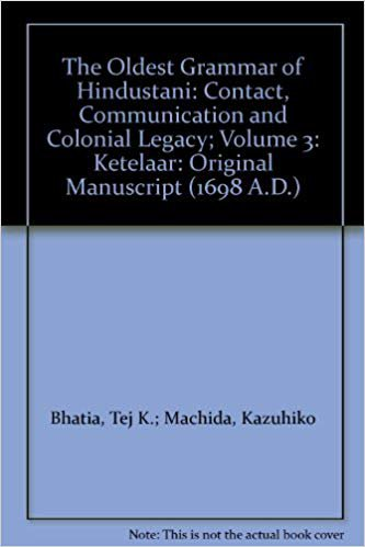 The Oldest Grammar of Hindustani: Contact, Communication and Colonial Legacy; Volume 3: Ketelaar: Original Manuscript (1698 A.D.)