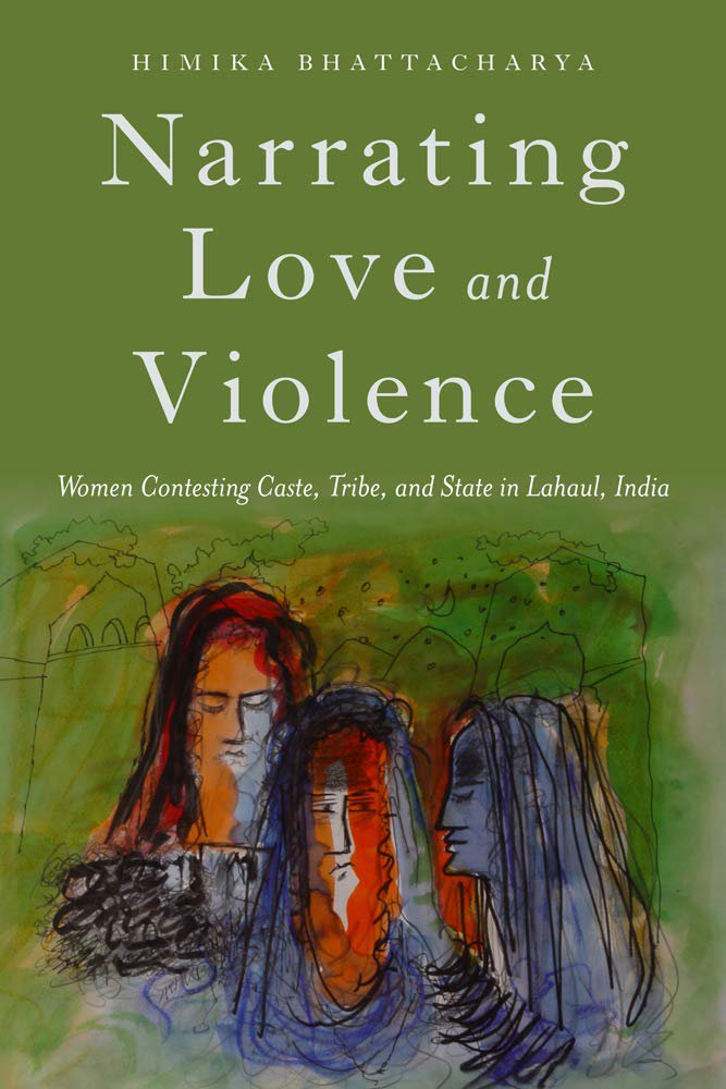 Narrating Love and Violence: Women Contesting Caste, Tribe, and State in Lahaul, India