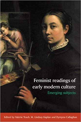 Feminist Readings of Early Modern Culture: Emerging Subjects