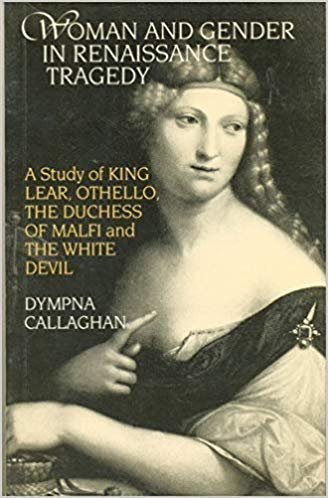 "Woman and Gender in Renaissance Tragedy: A Study of ""King Lear"", ""Othello"", ""The Duchess of Malfi"" and ""The White Devil"""