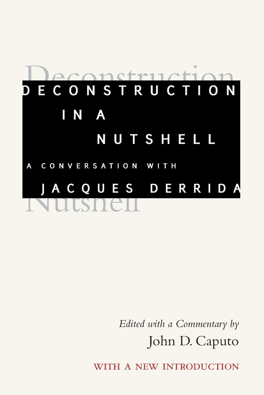 Deconstruction in a Nutshell: A Conversation with Jacques Derrida, With a New Introduction