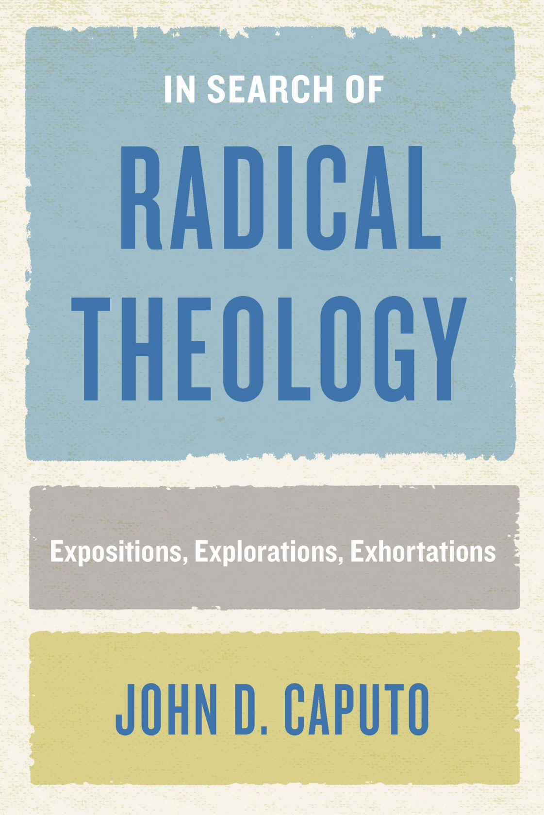In Search of Radical Theology: Expositions, Explorations, Exhortations