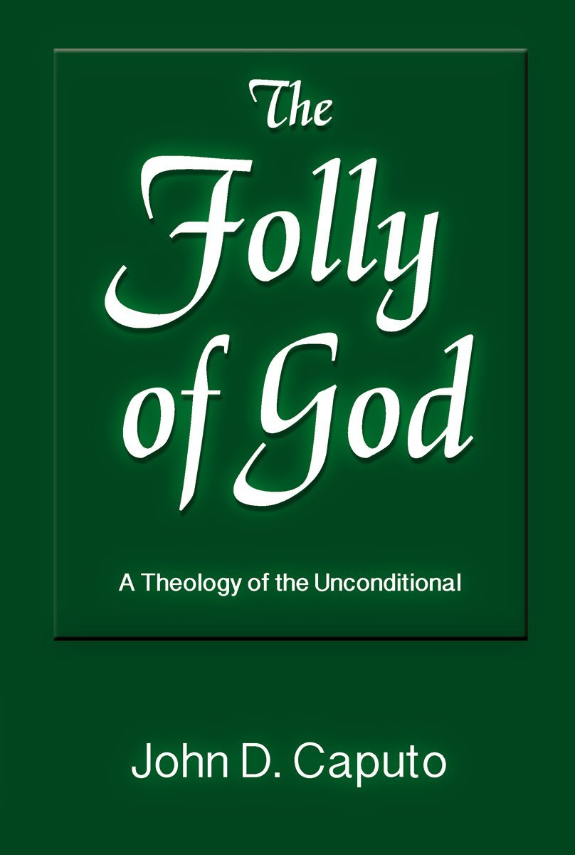 The Folly of God: A Theology of the Unconditional