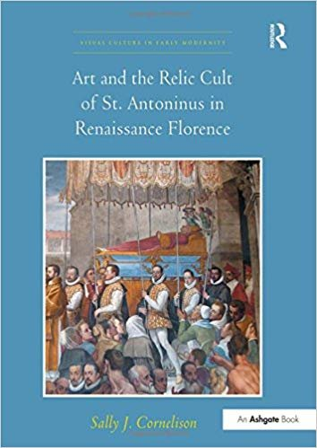 Art and the Relic Cult of St. Antoninus in Renaissance Florence.