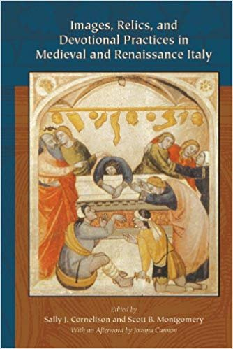 Images, Relics, and Devotional Practices in Medieval and Renaissance Italy.