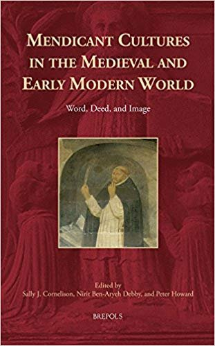 Mendicant Cultures in the Medieval and Early Modern World: Word, Deed, and Image.