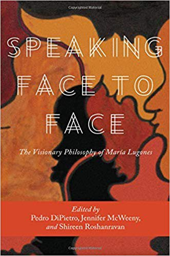 Speaking Face to Face: The Visionary Philosophy of María Lugones