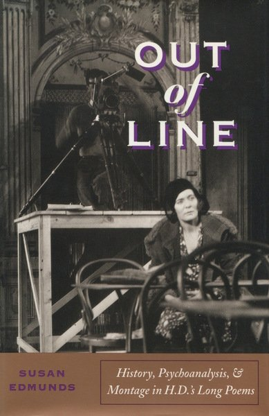 Out of Line: History, Psychoanalysis, and Montage in H. D.'s Long Poems