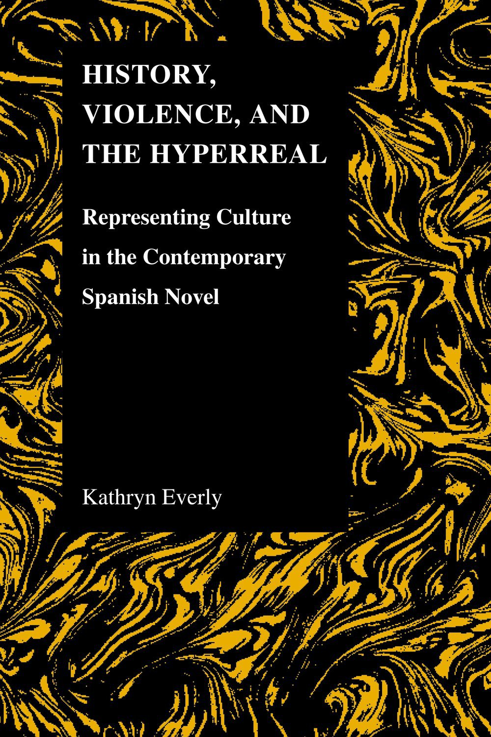 History, Violence, and the Hyperreal: Representing Culture in the Contemporary Spanish Novel