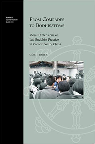 From Comrades to Bodhisattvas: Moral Dimensions of Lay Buddhist Practice in Contemporary China