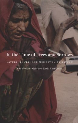 In the Time of Trees and Sorrows: Nature, Power, and Memory in Rajasthan