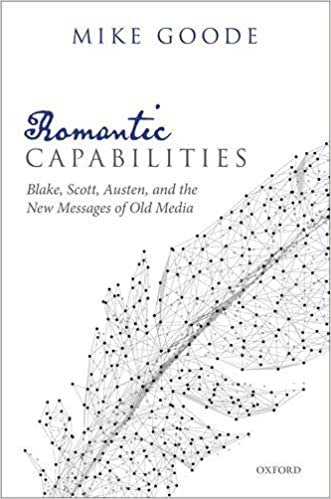 Romantic Capabilities: Blake, Scott, Austen, and the New Messages of Old Media
