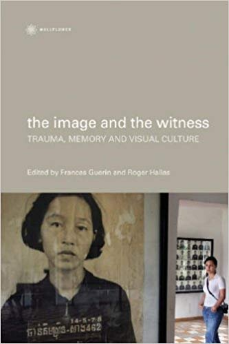 The Image and the Witness: Trauma, Memory, and Visual Culture
