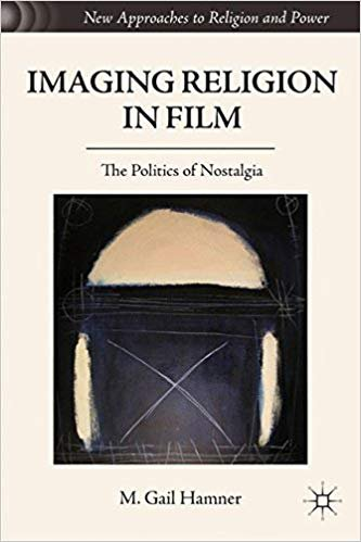 Imaging Religion in Film: The Politics of Nostalgia (New Approaches to Religion and Power)