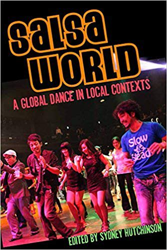 Salsa World: A Global Dance in Local Contexts (Studies In Latin America & Car)