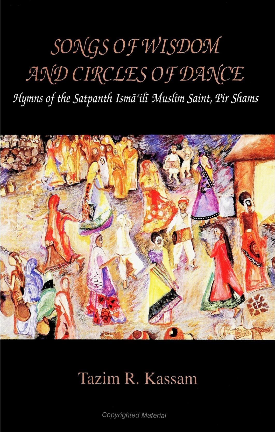 Songs of Wisdom and Circles of Dance: Hymns of the Satpanth Isma'ili Muslim Saint, Pir Shams