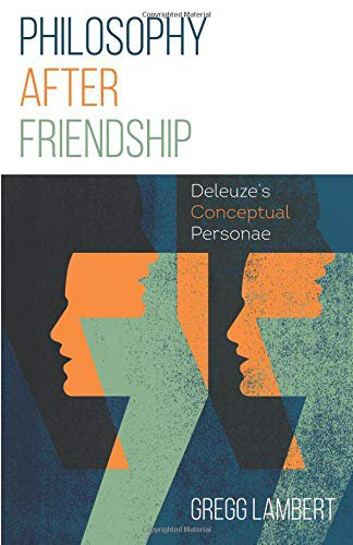 Philosophy after Friendship Deleuze's Conceptual Personae