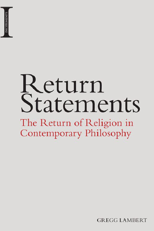 Return Statements: The Return of Religion in Contemporary Philosophy.