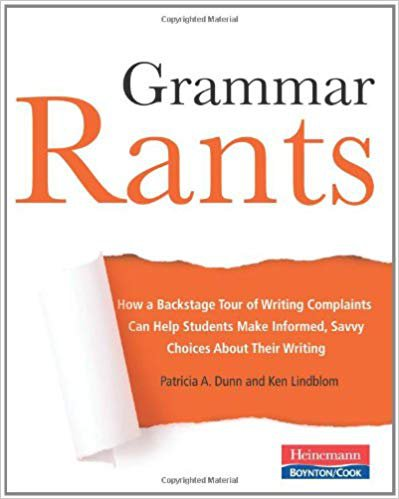 Grammar Rants: How a Backstage Tour of Writing Complaints Can Help Students Make Informed, Savvy Choices About Their Writing
