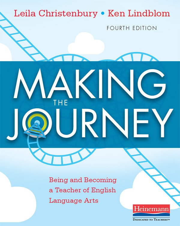 Making the Journey, Fourth Edition: Being and Becoming a Teacher of English Language Arts