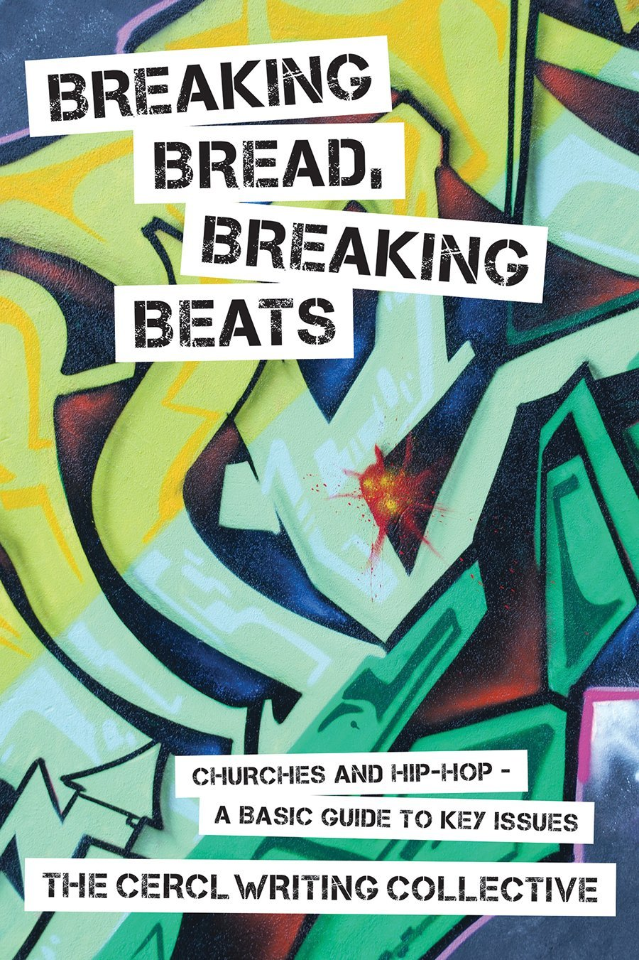Breaking Bread, Breaking Beats: Churches and Hip-Hop A Basic Guide to Key Issues