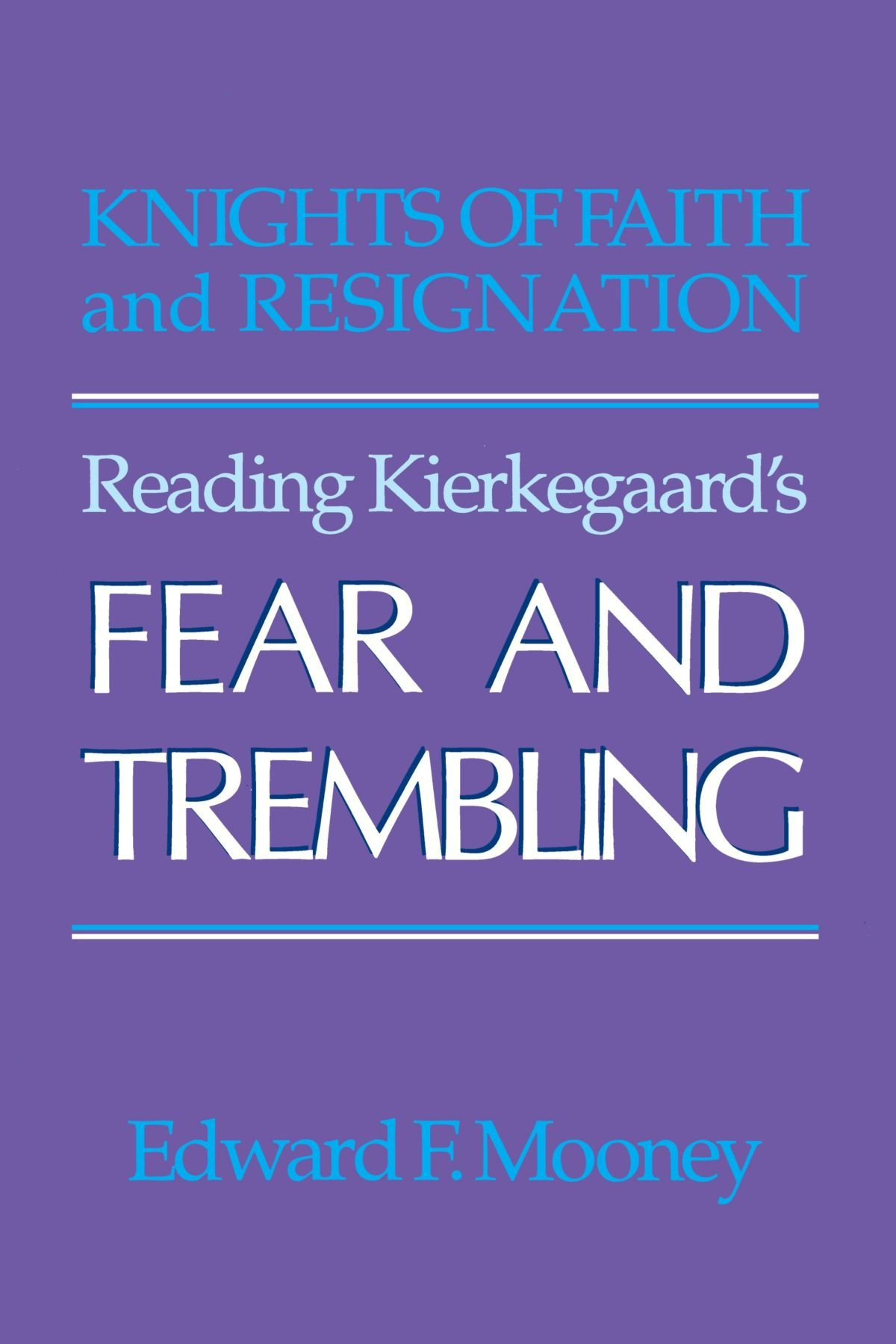 Knights of Faith and Resignation: Reading Kierkegaard's Fear and Trembling