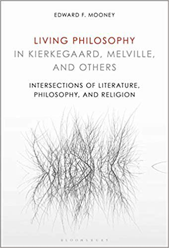Living Philosophy in Kierkegaard, Melville, and Others: Intersections of Literature, Philosophy, and Religion