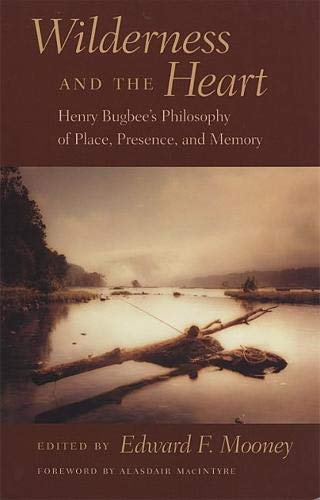Wilderness and the Heart: Henry Bugbee's Philosophy of Place, Presence, and Memory