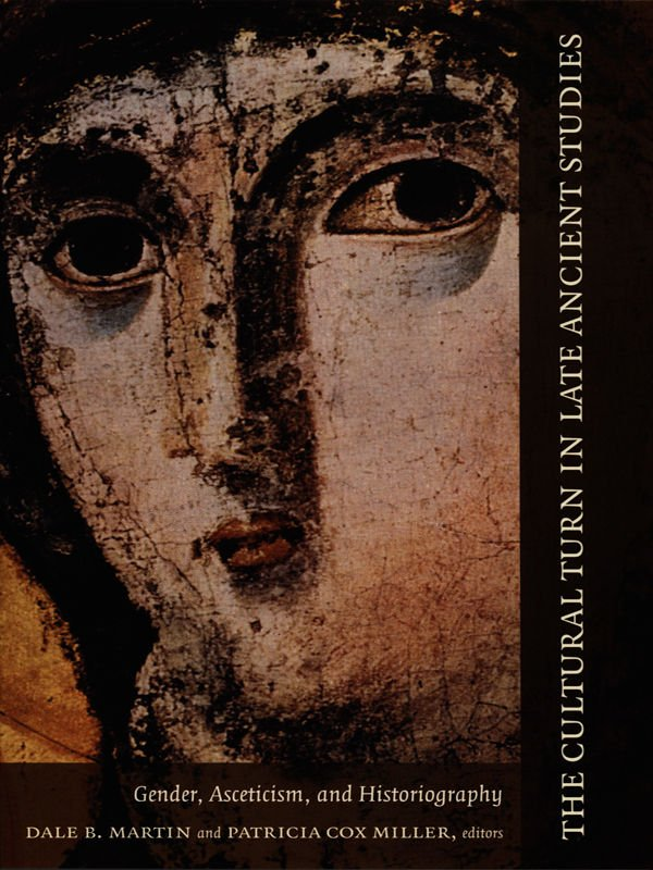 The Cultural Turn in Late Ancient Studies: Gender, Asceticism, and Historiography
