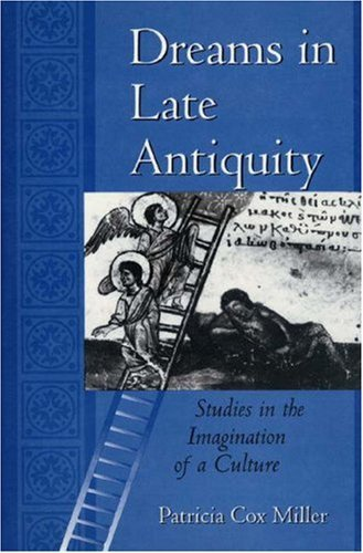 Dreams in Late Antiquity: Studies in the Imagination of a Culture