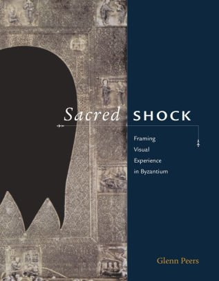 Sacred Shock: Framing Visual Experience in Byzantium