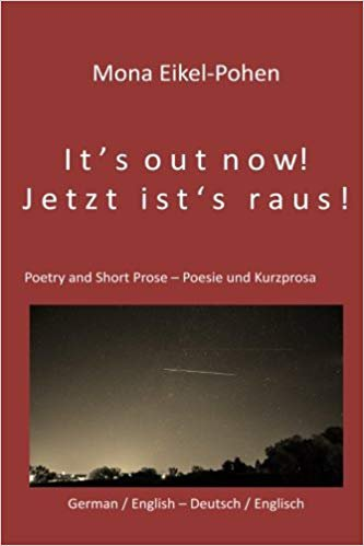 It's out now! - Jetzt ist's raus!: German/English Poetry and Short Prose - Deutsche/Englische Poesie und Kurzprosa