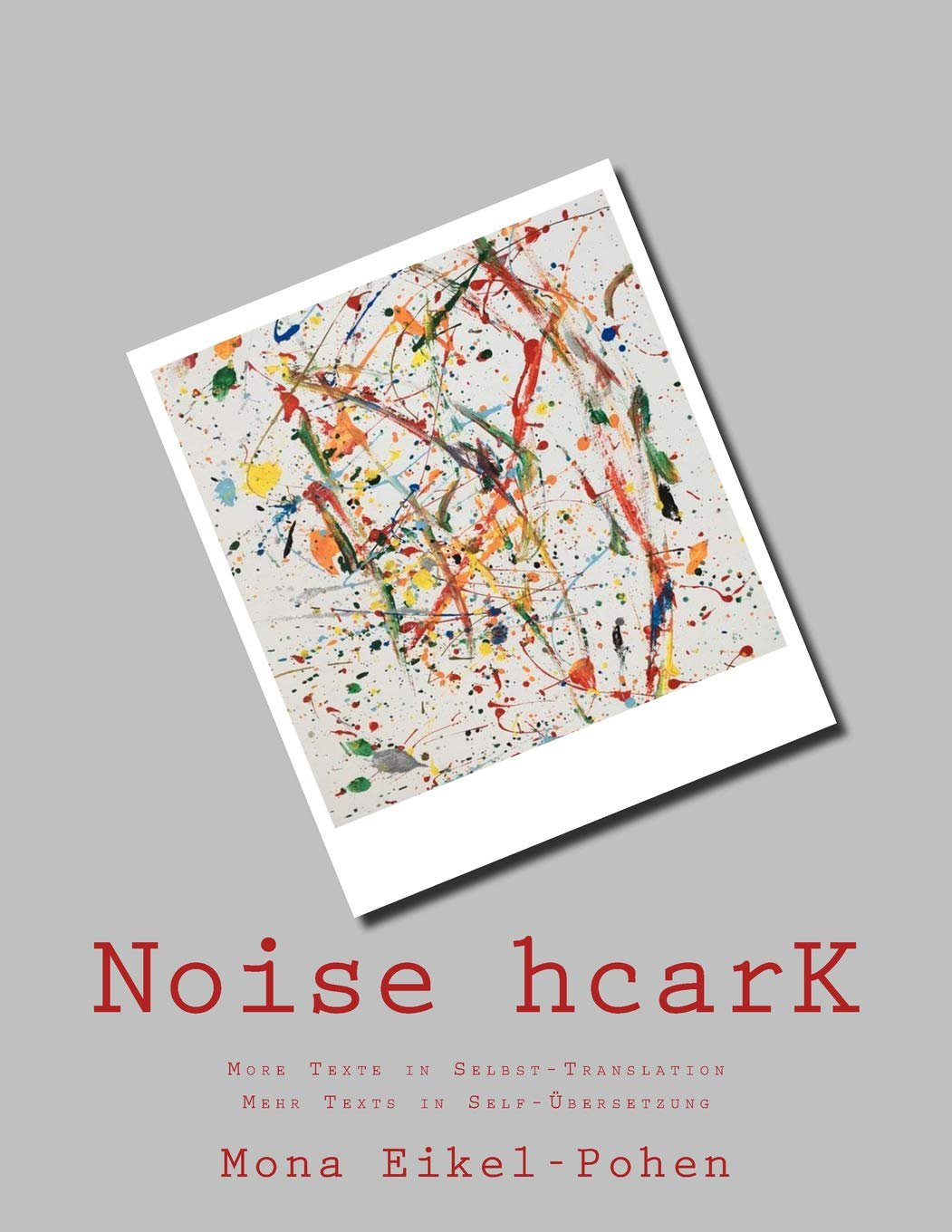 Noise hcarK: More Texte in Selbst-Translation. Mehr Texts in Self-Übersetzung
