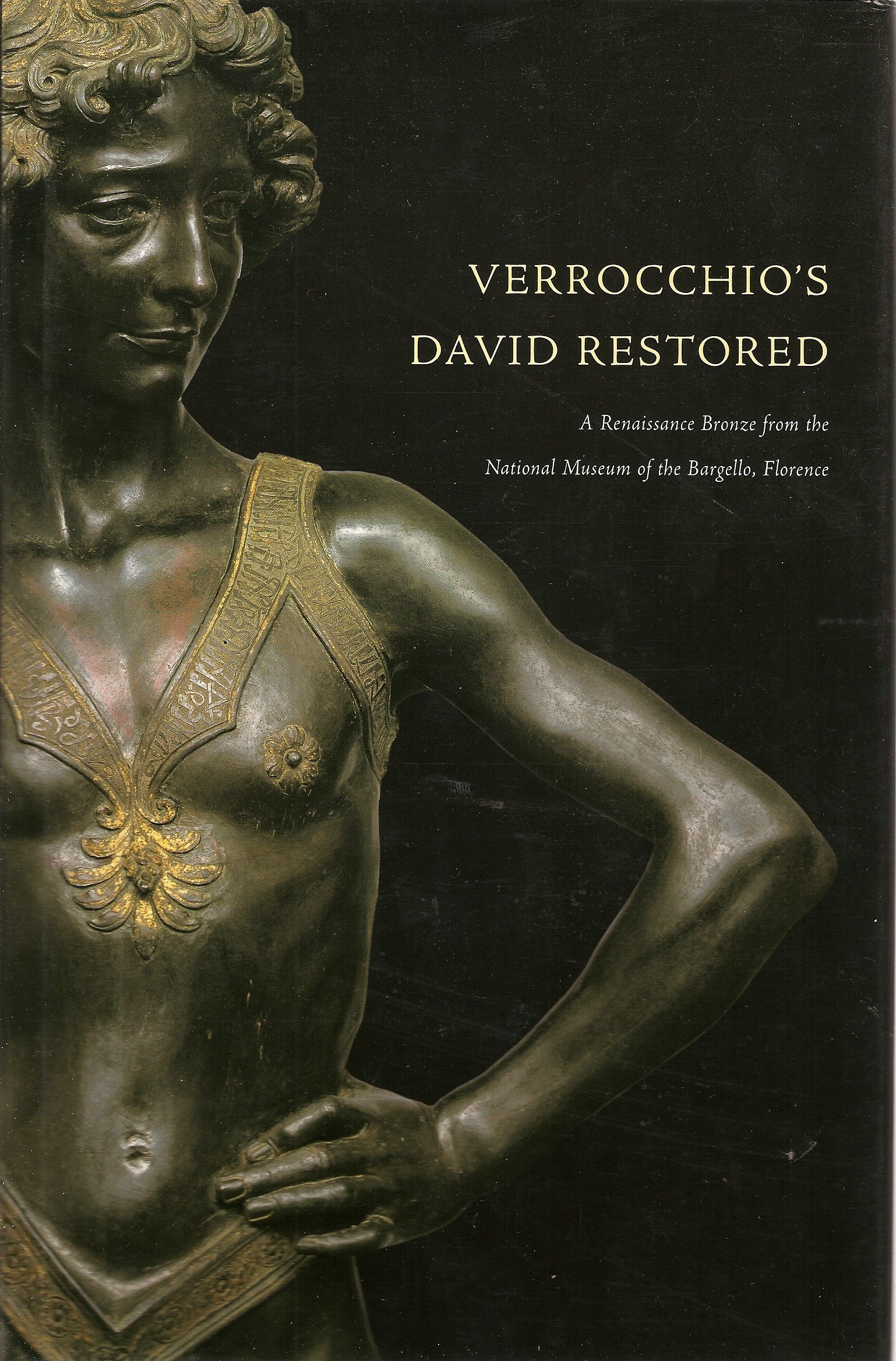 Verrocchio's David Restored: A Renaissance Bronze from the National Museum of the Bargello, Florence