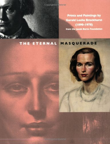 The Eternal Masquerade: Prints and Paintings by Gerald Leslie Brockhurst (1890-1978) from the Jacob Burns Foundation.