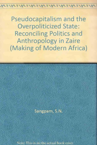 Pseudocapitalism and the Overpoliticized State: Reconciling Politics and Anthropology in Zaire