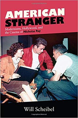 American Stranger: Modernisms, Hollywood, and the Cinema of Nicholas Ray