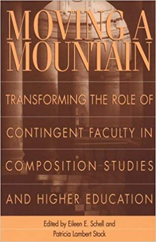 Moving a Mountain: Transforming the Role of Contingent Faculty in Composition Studies and Higher Education