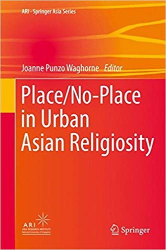 Place/No-Place in Urban Asian Religiosity. ARI-Springer Asian Series.