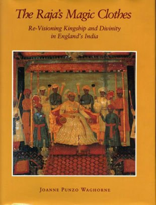 The Raja's Magic Clothes: Re-Visioning Kingship and Divinity in England's India