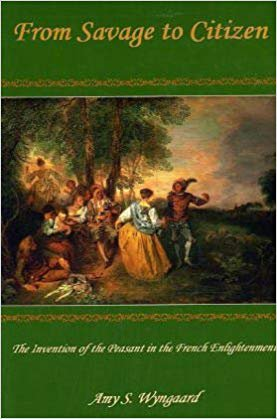 From Savage to Citizen: The Invention of the Peasant in the French Enlightenment