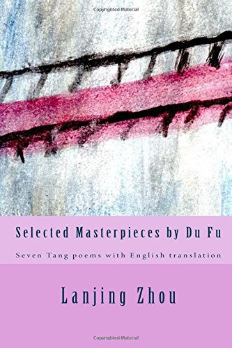 Selected Masterpieces by Du Fu: Seven Tang poems with English translation