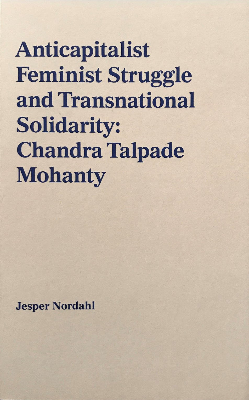 Anticapitalist Feminist Struggle and Transnational Solidarity: Chandra Talpade Mohanty